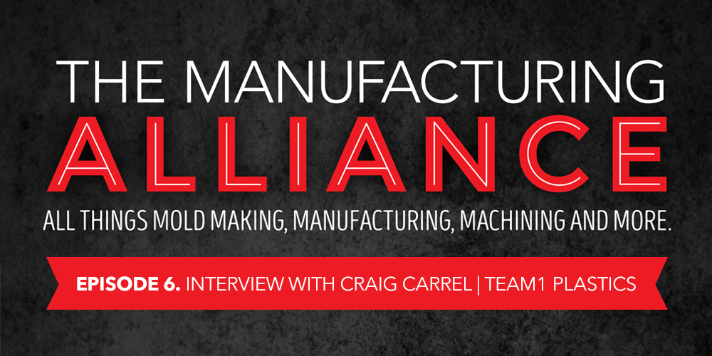 The Manufacturing Alliance : Interview with Craig Carrel of Team1 Plastics