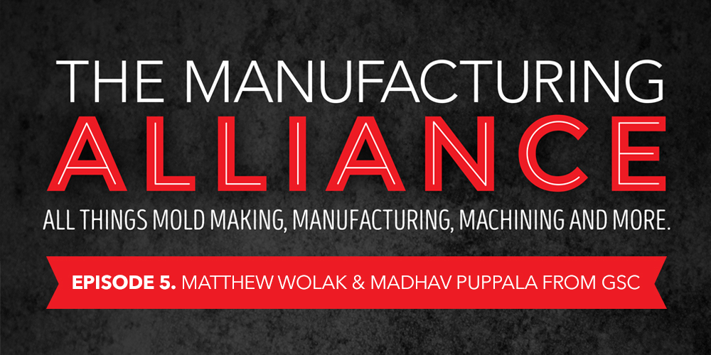 The Manufacturing Alliance : Interview with Matthew Wolak & Madhav Puppala from GSC