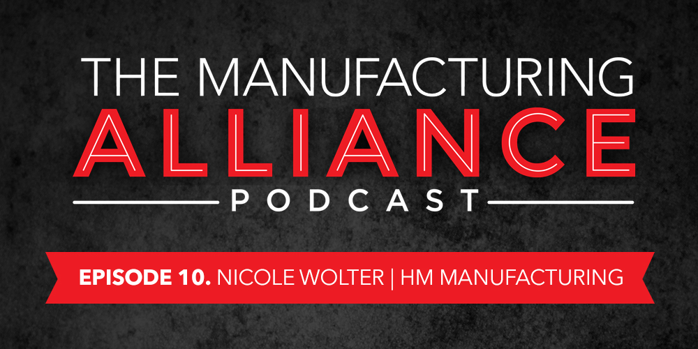The Manufacturing Alliance : Nicole Wolter of HM Manufacturing