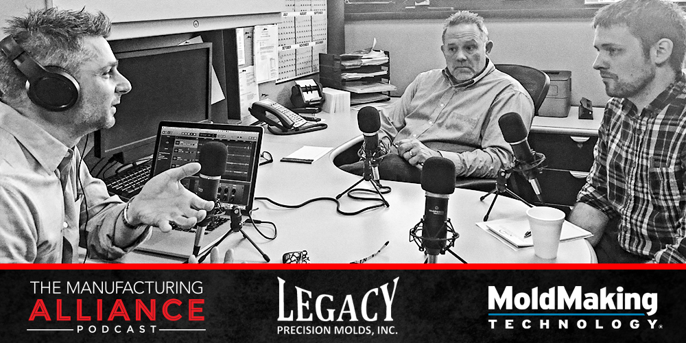 The Manufacturing Alliance: Mold Making Technology presents Tom and Tyler VanRee from Legacy Precision Molds