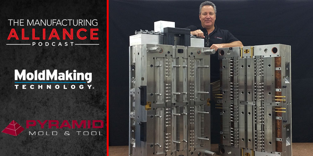 The Manufacturing Alliance Podcast: MoldMaking Technology Presents Pyramid Mold & Tool: Tony May