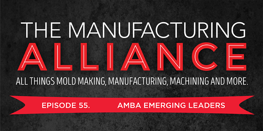 The Manufacturing Alliance Podcast Presents AMBA's Emerging Leaders
