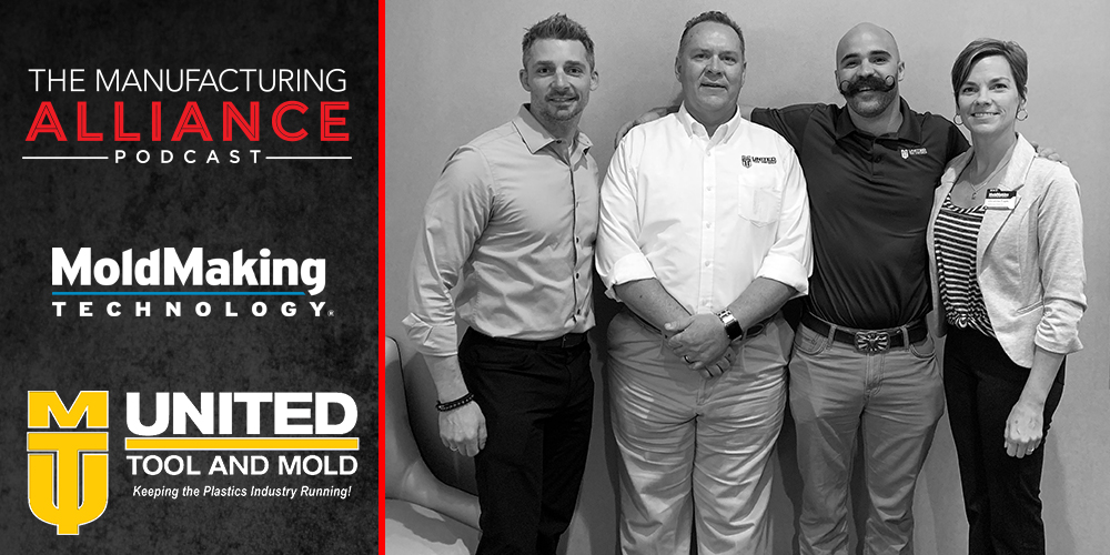The Manufacturing Alliance Podcast: MoldMaking Technology Presents United Tool & Mold: Scott Phipps & Patrick Brisson