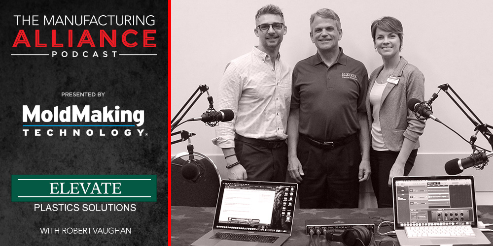 The Manufacturing Alliance Podcast | MoldMaking Technology Presents Elevate Plastics Solutions: Robert Vaughan