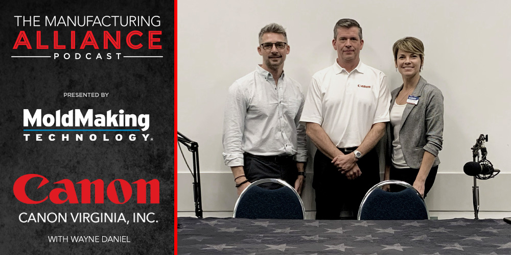 The Manufacturing Alliance Podcast | MoldMaking Technology Presents Canon Virginia: Wayne Daniel