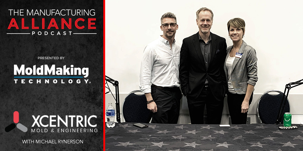 The Manufacturing Alliance Podcast | MoldMaking Technology Presents Xcentric Mold & Engineering: Michael Rynerson