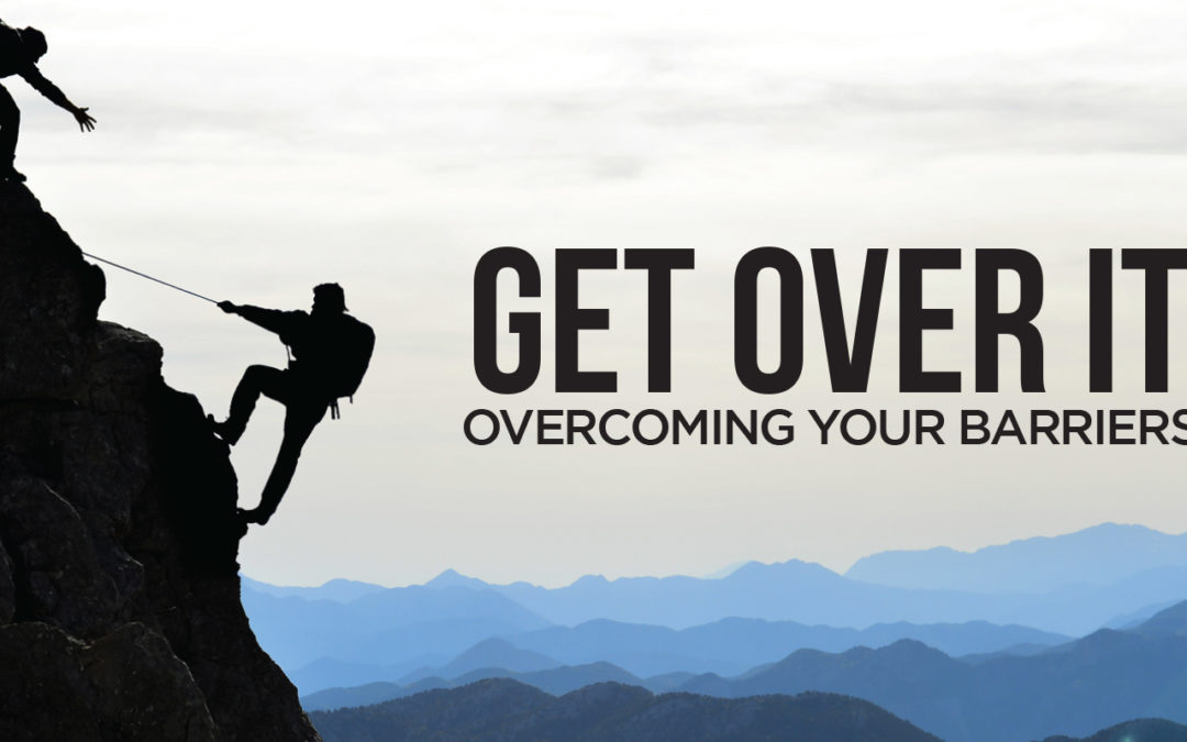 Get Over it | Overcoming your Barriers