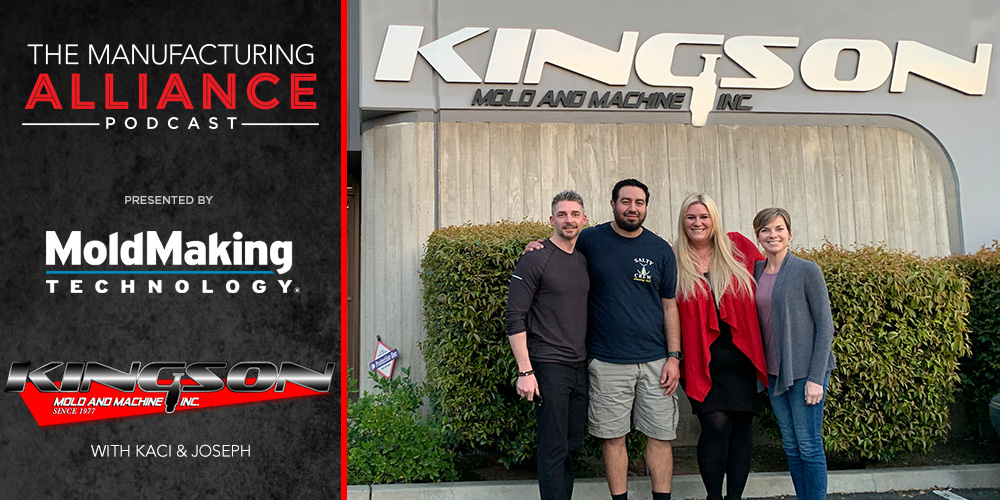 The Manufacturing Alliance Podcast | MoldMaking Technology Presents Kingson Mold and Machine: Kaci Miller & Joseph Solorio