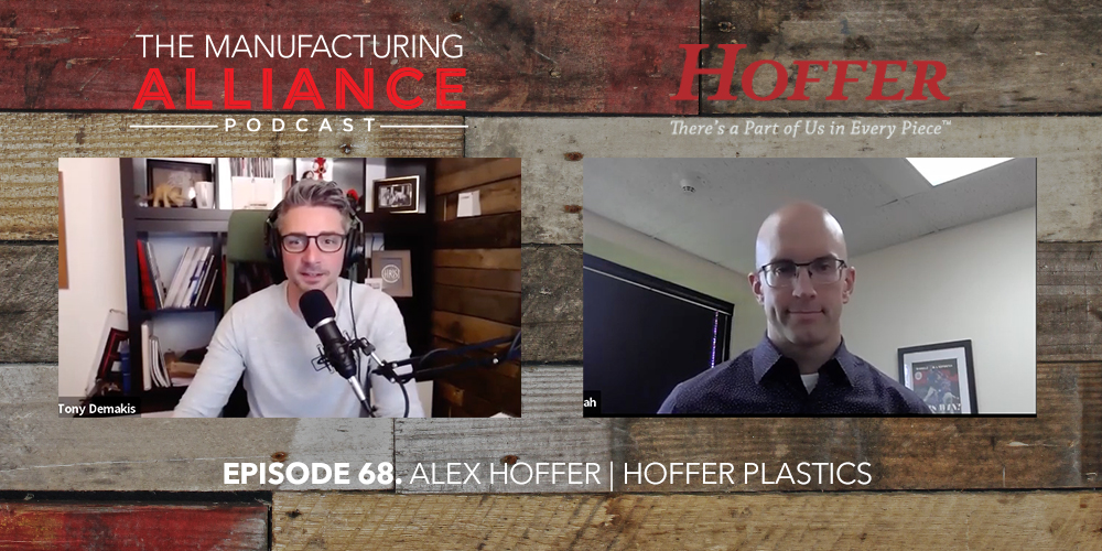 The Manufacturing Alliance Podcast Presents: Alex Hoffer | Hoffer Plastics