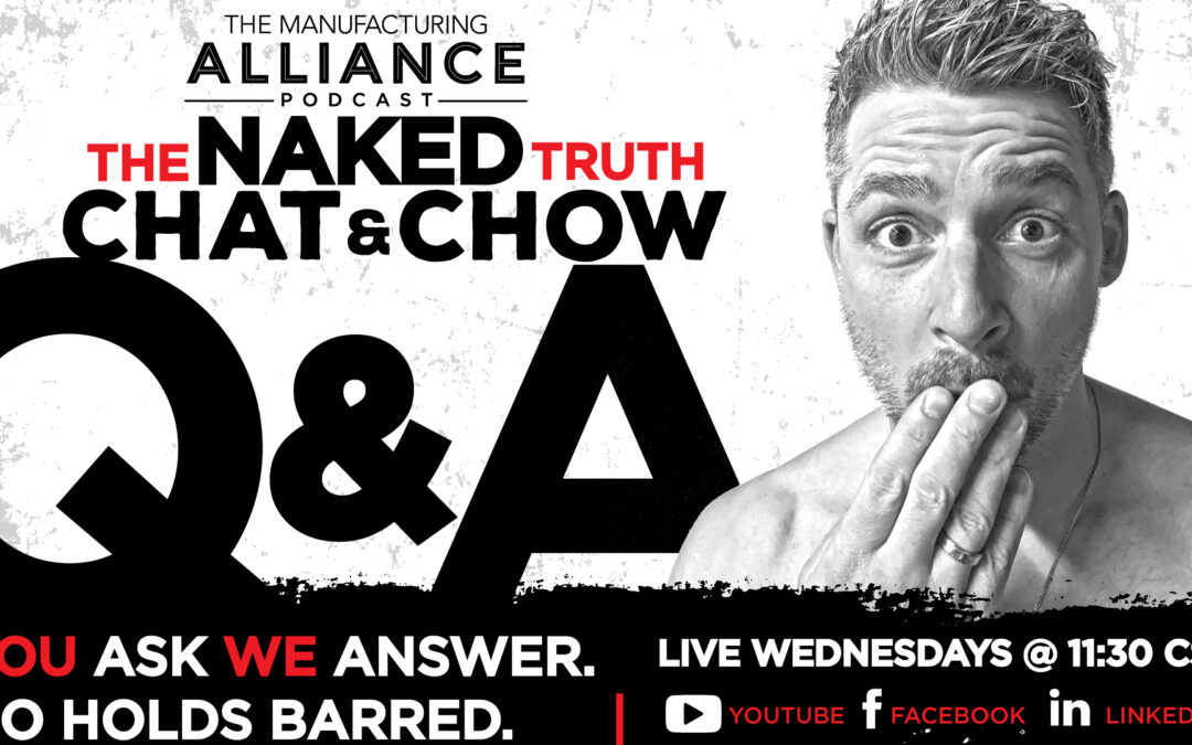 The Manufacturing Alliance Podcast Presents: The Naked Truth | Q & A