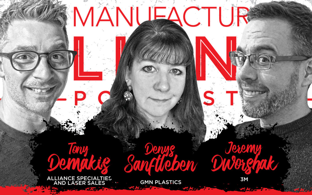The Manufacturing Alliance Podcast Presents: Denys Sanftleben of GMN | Jeremy Dworshak of 3M