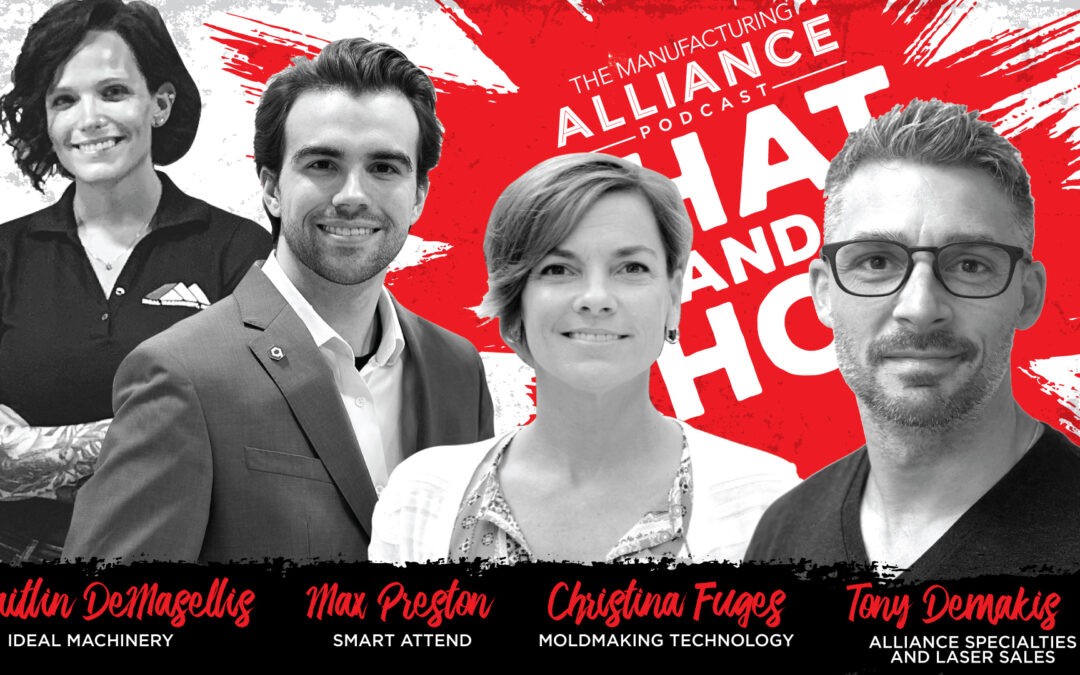 The Manufacturing Alliance Podcast Presents: Max Preston of Smart Attend | Caitlin DeMasellis of Ideal Machinery | Christina Fuges of MoldMaking Technology