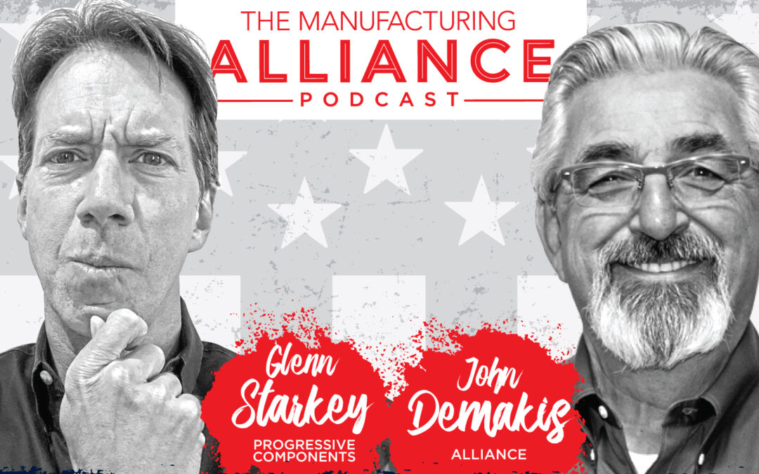 The Manufacturing Alliance Podcast Presents: Industry Legends, Glenn Starkey of Progressive Components & John Demakis of Alliance Specialties and Laser Sales