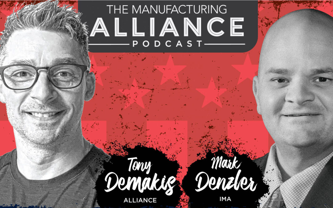 The Manufacturing Alliance Podcast Presents: Mark Denzler | President & CEO of IMA: Pt. 2