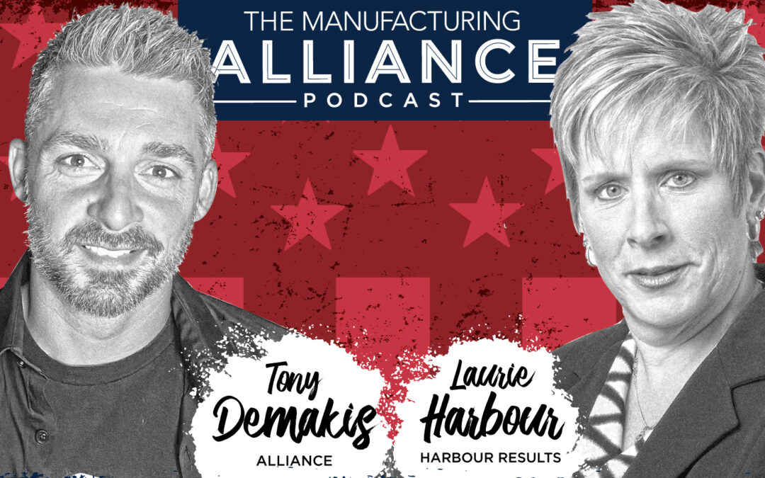 The Manufacturing Alliance Podcast Presents: Laurie Harbour | President & CEO of Harbour Results, Inc.