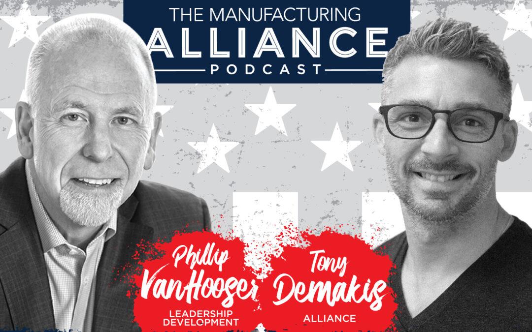 The Manufacturing Alliance Podcast Presents: Phillip Van Hooser | Keynote Speaker, Leadership & Communication Skills Expert, Author