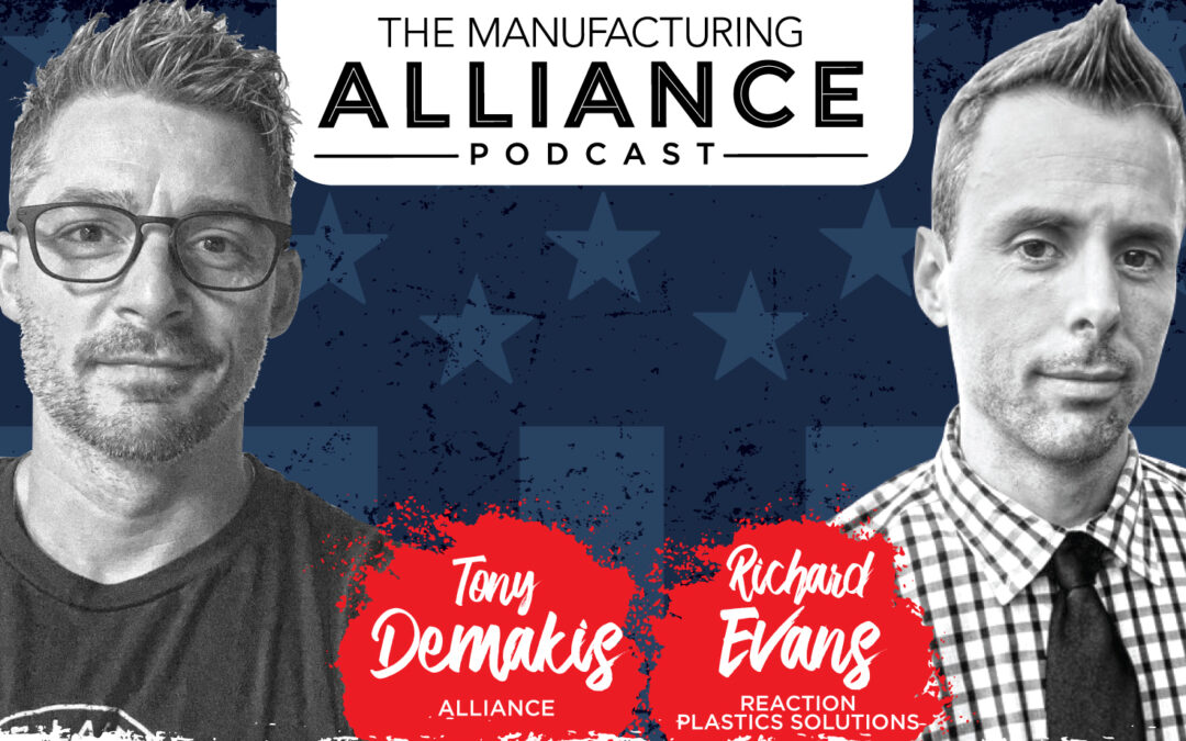The Manufacturing Alliance Podcast Presents: Richard Evans | Owner of Reaction Plastic Solutions LLC